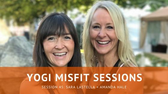 Yogi Misfit Sessions: S45 Sara Lastella and Amanda Hale
