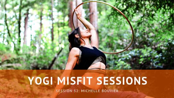 Yogi Misfit Sessions: S52 Michelle Bouvier