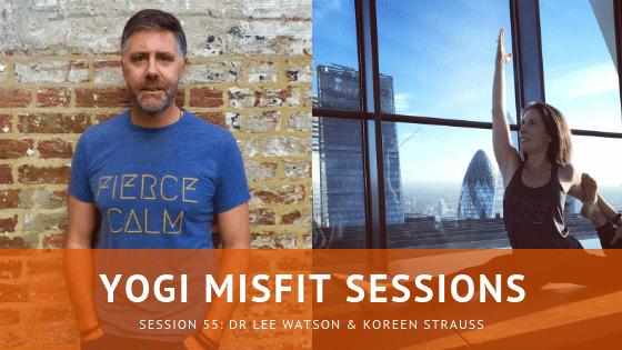Yogi Misfit Sessions: S55 Dr Lee Watson & Koreen Strauss