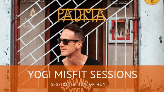 Yogi Misfit Sessions: S56 Taylor Hunt
