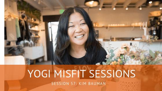 Yogi Misfit Sessions: S57 Kim Bauman