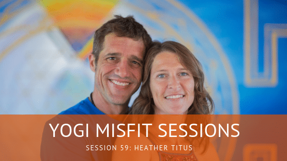 Yogi Misfit Sessions: S59 Heather Titus