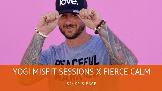 Kris Pace Fierce Calm #yogasavedmylife Yogi Misfit Danni Pomplun Podcast