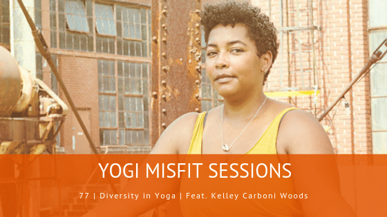 77 | Diversity in Yoga | Feat. Kelley Carboni Woods