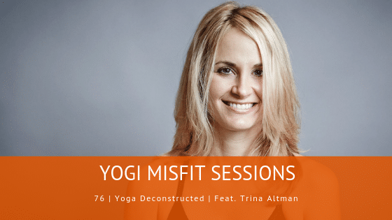 76 | Yoga Deconstructed | Feat. Trina Altman