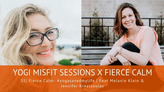 79 | Fierce Calm – #yogasavedmylife | Feat. Melanie Klein & Jennifer Kreatsoulas