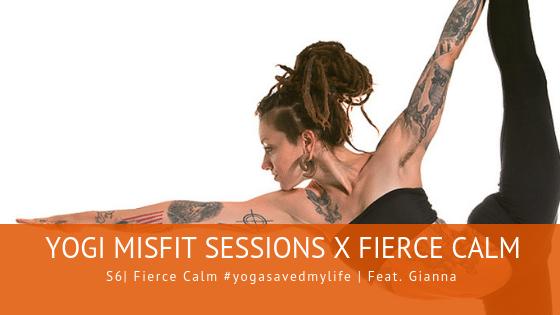 84 | Fierce Calm #yogasavedmylife| Feat. Gianna