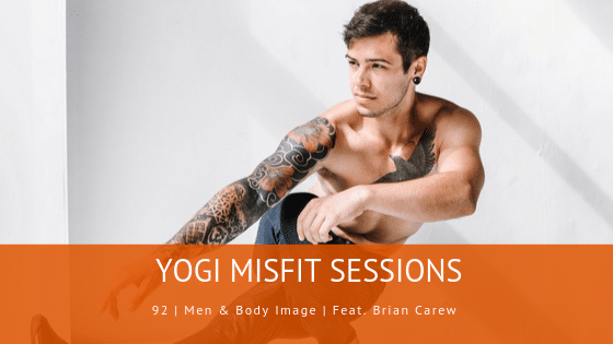 92 | Men & Body Image | Feat. Brian Carew