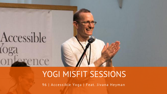 96 | Accessible Yoga | Feat. Jivana Heyman