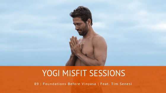 89 | Foundations Before Vinyasa | Feat. Tim Senesi