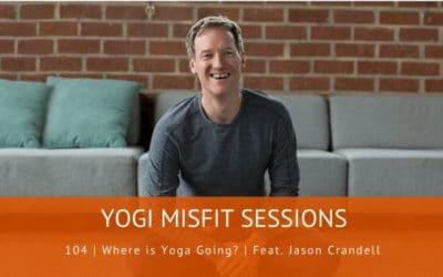 104   Where is Yoga Going?   Feat. Jason Crandell