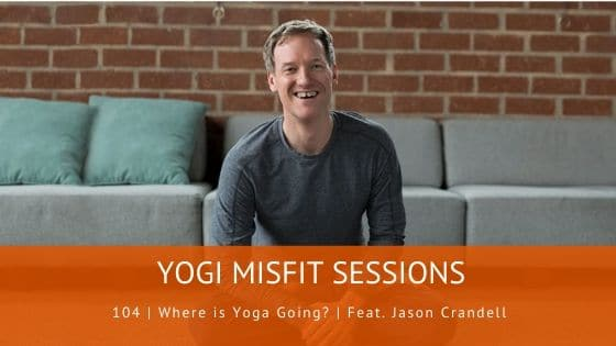 104 | Where is Yoga Going? | Feat. Jason Crandell