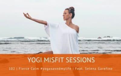 102   Fierce Calm #yogasavedmylife   Feat. Selena Garefino