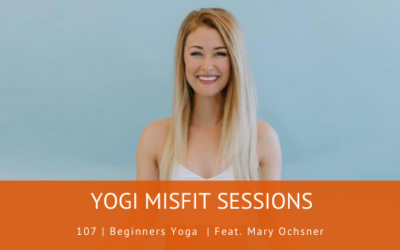 107 | Beginners Yoga  | Feat. Mary Ochsner