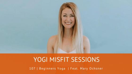 107 | Beginners Yoga  | Feat. Mary Ochsner