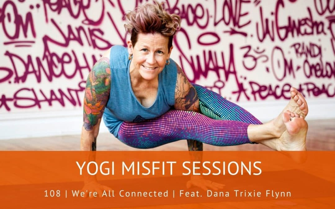 108   We're All Connected   Feat. Dana Trixie Flynn